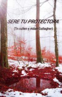 SERE TU PROTECTORA(Tn cullen y Aidan Gallagher) cover