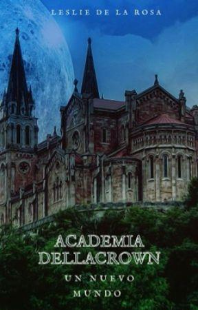 Academia Dellacrown -Un Nuevo Mundo- by _DeLaRosa_01
