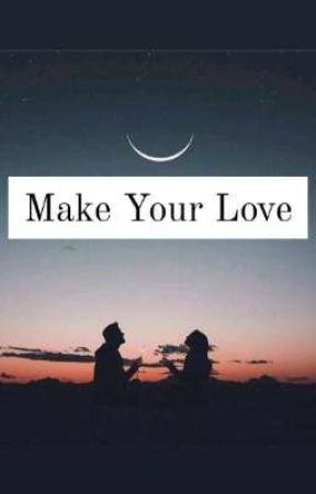 Make Your Love by PenAni4