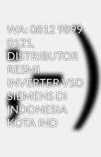 WA: 0812 9899 0121, DISTRIBUTOR RESMI INVERTER VSD SIEMENS DI INDONESIA KOTA IND by ariefse4