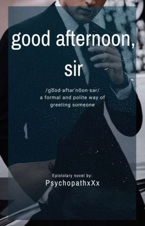 Good Afternoon, Sir by PsychopathxXx