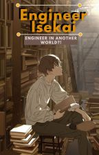 Engineer Isekai: Engineer in Another World? by moumoonz