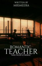 My Romantic Teacher | Romance by AmirahIrah5