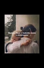 Madison Beer x Isabella Jones x child!reader by BI_ASS_BITCHES