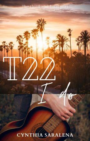 T22 I do by CynthiaSaralena