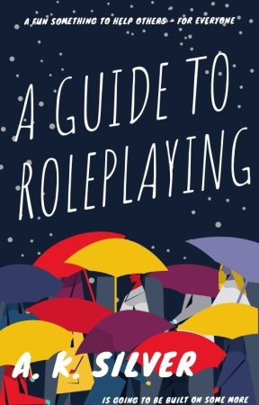 A guide to Roleplaying (What I have learned) by Silver_Marine