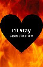 I'll Stay (Bakugoxfem!reader) by Windstorm44