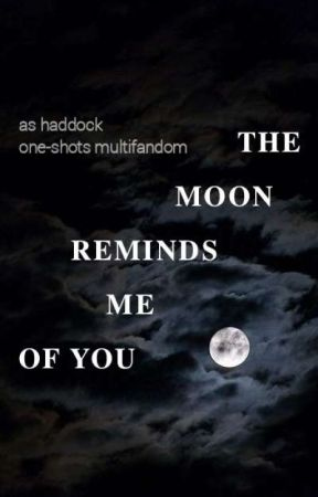 The moon reminds me of you - Raccolta Multifandom by ashaddock