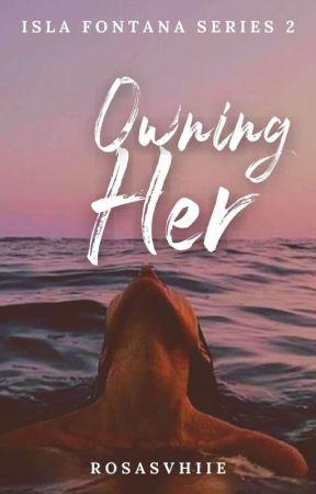 Isla Fontana Series #2: Owning Her (On-going) by RosasVhiie