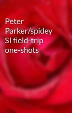 Peter Parker/spidey SI field-trip one-shots by MelissaMiller250