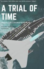 A Trial of Time- India/US Transference. by DannyTheWeeb