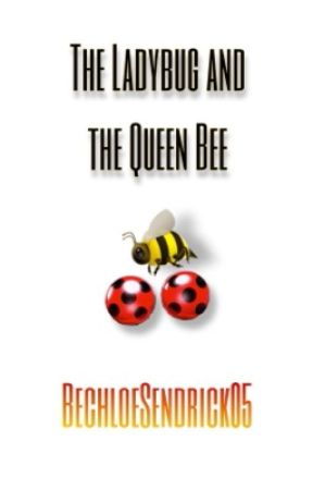 The Ladybug and the Queen Bee (The Redemption of Chloé Bourgeois) [Chloenette] by BechloeSendrick05