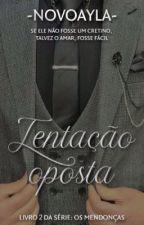 Tentação oposta (livro 2 dos Mendonça) by novoayla