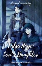 False Hope: Levi's Daughter || Eren Jaeger by Ladyheavenly