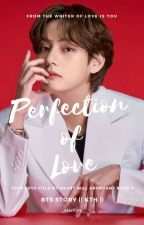 PERFECTION OF LOVE   ||KTH Story|| by _eternalV