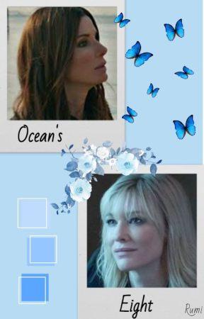 Ocean's Eight Fanfiction 2.0 by rumiischaotic