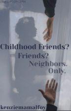 Childhood friends? Friends? Neighbors. Only. by maiykenzz
