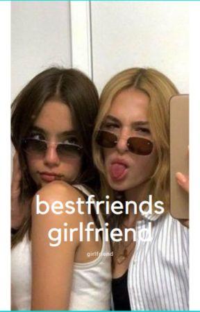 bestfriends girlfriend by taylerholderswife