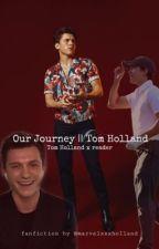 Our journey || Tom Holland  by marvelxxxholland