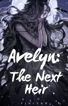 Avelyn: The Next Heir (Book 1) ✔ by miarissya_07