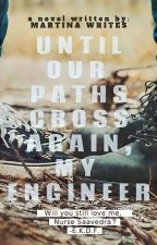 Until our paths cross again, my Engineer.  by IamMartinaWrites
