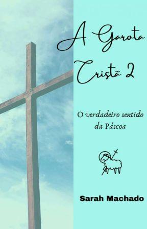 A garota cristã 2 - O verdadeiro sentido da Páscoa by Sarah13427