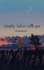 Deeply Inlove With You by Inksworth