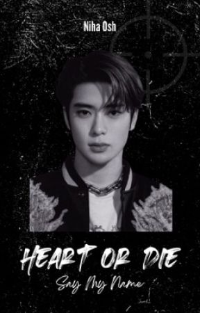 Heart or Die || Say My Name +Jung Jaehyun by NihaOsh