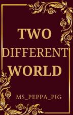 Two Different World  by ms_peppa_pig
