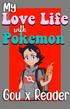 My Love Life With Pokemon (Gou x Reader) by Httydfangirl123