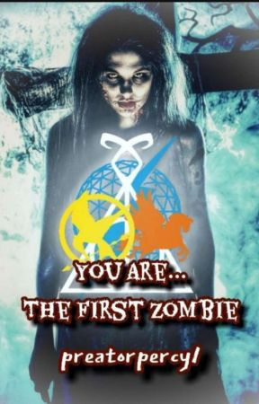You are .... The First  Zombie  by preatorpercy1