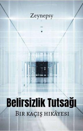 BELİRSİZLİK TUTSAĞI by -zeynepsy