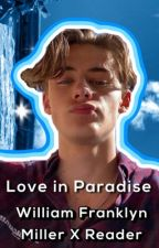 Love In Paradise | William Franklyn Miller x Reader by slyviemywife