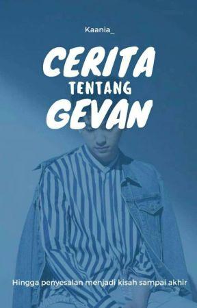 Cerita Tentang Gevan by Rkaania_