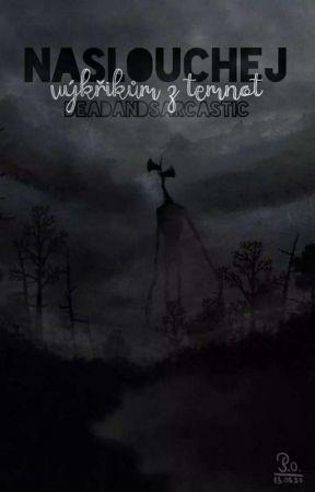 Naslouchej výkřikům z temnot by DeadAndSarcastic