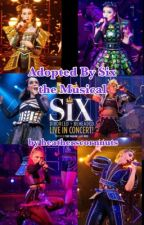 Adopted by Six the Musical by heatherscornnuts