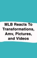MLB Reacts To Transformations,Amv, Pictures, and Videos  by shimmerpuppylover