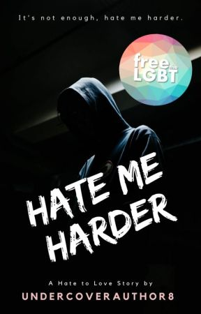 Hate Me Harder [BxB] ✔️ [NOT EDITED] by UndercoverAuthor8