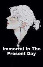 Immortal In The Present Day  ni MaryTreasureJane