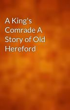 A King's Comrade A Story of Old Hereford by gutenberg