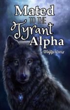 Mated to the Tyrant Alpha by wolfgirl1014