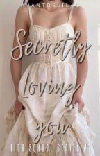 Secretly Loving You (High School Series#2) by AvantdeLilac