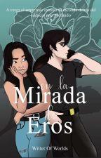 En La Mirada De Eros [03] de _writer_of_worlds_