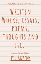Written Works, Essays, Poems, Thoughts and Etc.  by Razaeny