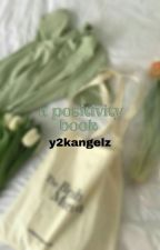 ↳ a positivity book **COMPLETED** by y2kangelz