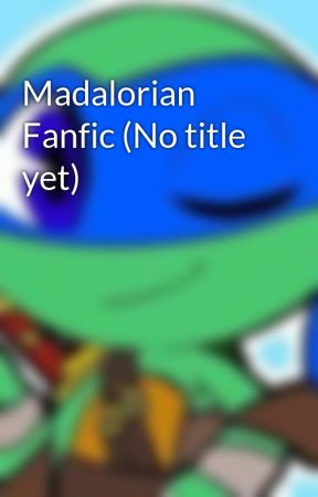 Madalorian Fanfic (No title yet) by MochiChan44