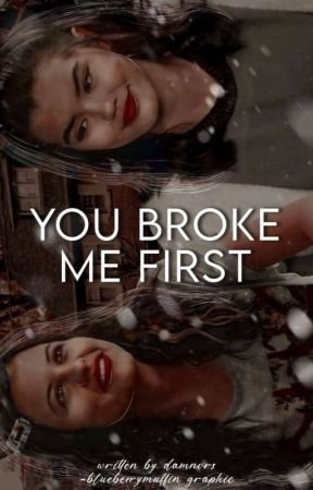 YOU BROKE ME FIRST, maxine baker. by damnvrs