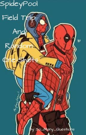 SpideyPool Field Trip And Random One-Shots by So_Many_Questions