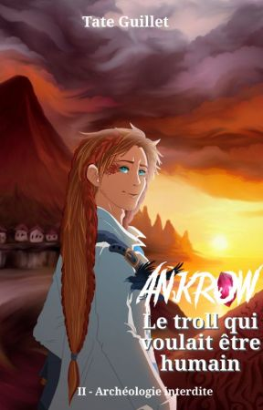 Ankrow : Le troll qui voulait être humain. 2 - Archéologie interdite by TateGuillet