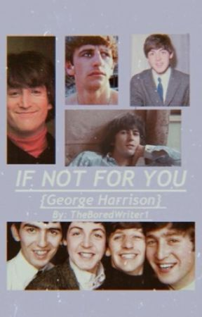 IF NOT FOR YOU {George Harrison} by TheboredWriter1
